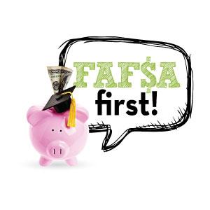 FAFSA first!